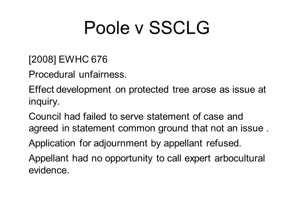 Poole v SSCLG [2008] EWHC 676 Procedural unfairness.